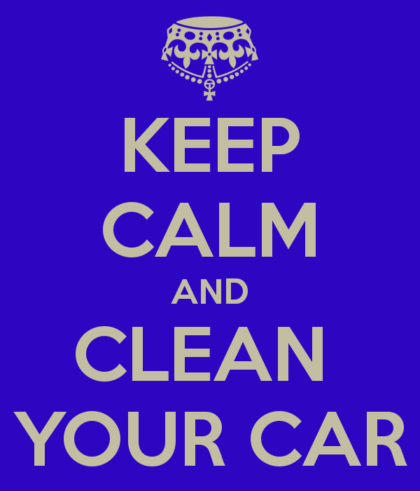 poster about keeping calm and cleaning your car